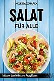 Salat Für Alle - Schlank, Gesund & Lecker In Den Sommer: Vegan, Vegetarisch, mit Fleisch & Fisch - Über 90 Rezept-Ideen für jeden Geschmack
