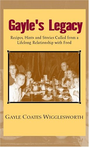 Download Gayle's Legacy: Recipes, Hints and Stories Culled from a Lifelong Relationship with Food pdf