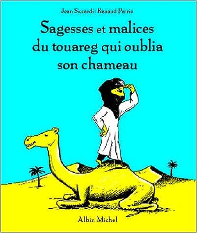 Téléchargez les manuels en ligne Sagesses et malices du Touareg qui avait oublié son chameau 2226119663 PDF by Jean Siccardi