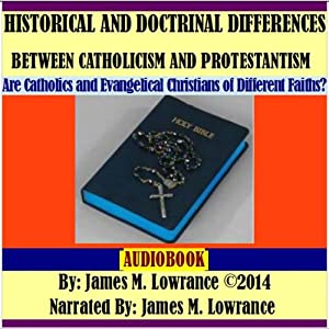 Historical and Doctrinal Differences Between Catholicism and Protestantism Audiobook