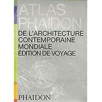 ATLAS PHAIDON DE L'ARCHITECTURE CONTEMPORAINE MONDIALE : ÉDITION DE VOYAGE