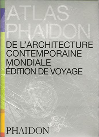 Atlas Phaidon de l'architecture contemporaine mondiale : Edition de voyage