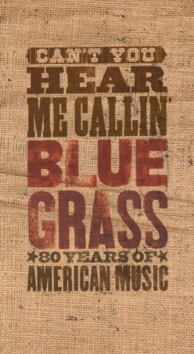 Can't You Hear Me Callin: Bluegrass 80 Years by Sony