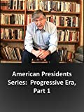 American Presidents Series:  Progressive Era, Part 1