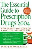 img - for The Essential Guide to Prescription Drugs 2004: Everything You Need To Know For Safe Drug Use (Essential Guide to Prescription Drugs, 2004) book / textbook / text book