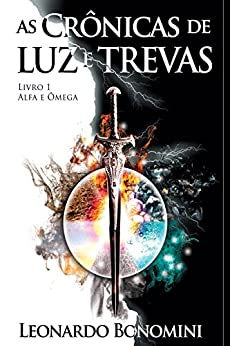 As Crônicas de Luz e Trevas: Livro 1: Alfa e Ômega por [Bonomini, Leonardo]