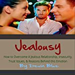 Jealousy: How to Overcome a Jealous Relationship, Insecurity, Trust Issues, & Reasons Behind This Emotion | Devin Blue