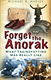 Front cover for the book Forget the Anorak: What Trainspotting Was Really Like by Michael G. Harvey