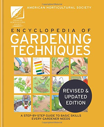 The AHS Encyclopedia of Gardening Techniques: A step-by-step guide to key skills for every gardener