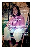 My Poems Won't Change the World, Patrizia Cavalli, 0374217440