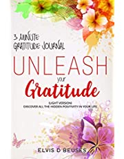 3 Minute Gratitude Journal. UNLEASH YOUR GRATITUDE (Light Version): Discover All the Hidden Positivity in Your Life