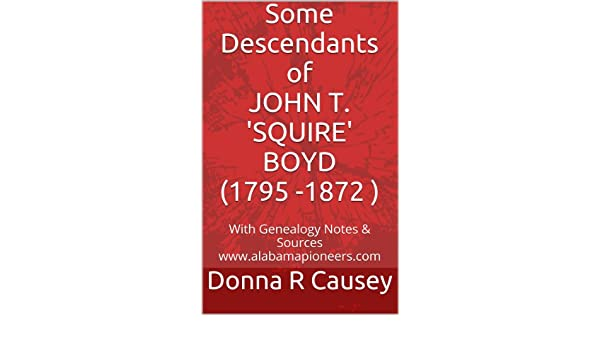 Some Descendants of JOHN T. SQUIRE BOYD (1795 SC-1872 AL)