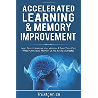 Accelerated Learning & Memory Improvement To Learn Faster, Improve Your Memory & Save Time Even If You Have a Bad Memory Or Are Easily Distracted