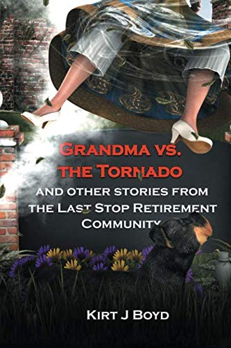Grandma Vs. the Tornado and Other Stories from The Last Stop Retirement Community (Volume 2) -