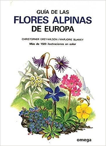 GUIA DE LAS FLORES ALPINAS DE EUROPA GUIAS DEL NATURALISTA-PLANTAS CON FLORES: Amazon.es: GREY-WILSON: Libros