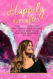 Happily Ever After: The Magic Formula for Turning Your Divorce into the Best Thing that Ever Happened to You