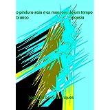 O Pindura-Saia e as Monções de um Tempo Branco (Portuguese Edition)