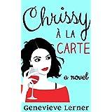 Chrissy à la Carte: A Hilarious, Pee-Your-Pants Romantic Comedy