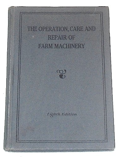The Operation, Care and Repair of Farm Machinery