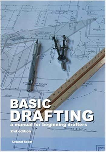 Basic Drafting: A Manual for Beginning Drafters: Leland Scott ...
