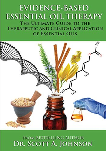 Evidence-based Essential Oil Therapy: The Ultimate Guide to the Therapeutic  and Clinical Application of Essential ()