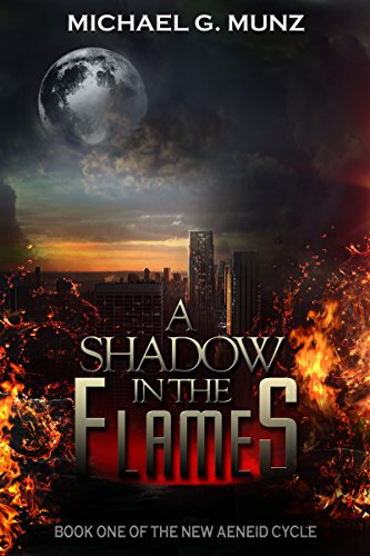 A Shadow in the Flames (The New Aeneid Cycle Book 1) by [Munz, Michael G.]