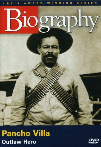 Biography - Pancho Villa: Outlaw Hero