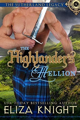 The Highlander's Hellion (The Sutherland Legacy Book 3) ()