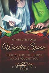 Other Uses for a Wooden Spoon: A Cookbook from Corbin's Bend Paperback