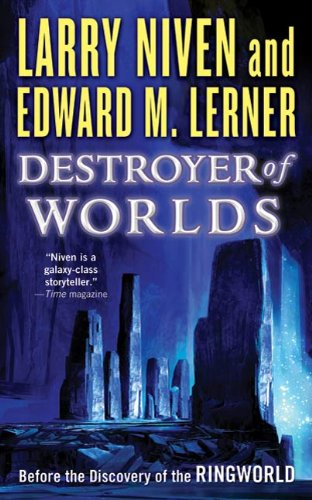 Destroyer of Worlds: Before the Discovery of the Ringworld (Fleet of Worlds series Book 3)