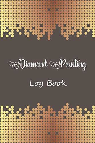 diamond painting log book: Diamond Painting Log Book,This guided prompt Journal is a great gift for any Diamond painting lover. A useful notebook ... Edition with Space for Photos]