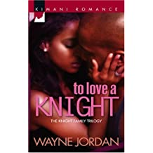 To Love A Knight (Kimani Romance Series)