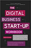img - for The Digital Business Start-Up Workbook: The Ultimate Step-by-Step Guide to Succeeding Online from Start-up to Exit book / textbook / text book