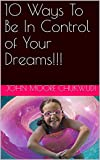10 Ways To Be In Control of Your Dreams!!!
