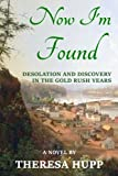 img - for Now I'm Found: Desolation and Discovery in the Gold Rush Years (Oregon Chronicles) (Volume 2) book / textbook / text book