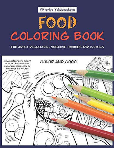 Food Coloring Book For Adult Relaxation, Creative Hobbies And Cooking: 40 Easy Recipes For Stress Relieving And Pleasure - Pizza, Cakes, Hummus, Chili, Paella, Salads, Soups, Drinks...