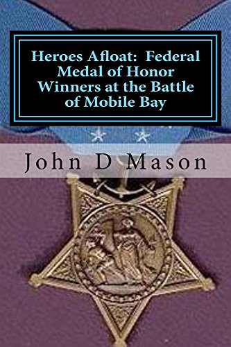 Heroes Afloat:  Federal Medal of Honor Winners at the Battle of Mobile Bay by [Mason, John]