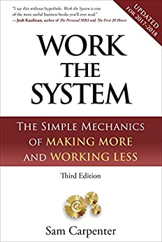 Work The System: The Simple Mechanics of Making More and Working Less (Revised third edition, 4th printing, September 1, 2014) by [Carpenter, Sam]