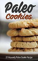 PALEO COOKIES: 21 HEAVENLY PALEO COOKIE RECIPE (PALEO COOKBOOK, PALEO DIET, PALEO BAKING, PALEO RECIPES)