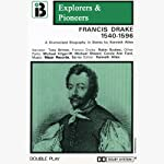 Francis Drake, 1540 - 1596 (Dramatised): Explorers and Pioneers, Volume Two | Kenneth Allen
