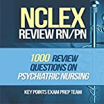 NCLEX Review RN/PN: 1000 Review Questions on Psychiatric Nursing |  Key Points Prep Team