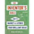 The Inventor's Bible, Fourth Edition: How to Market and License Your Brilliant Ideas