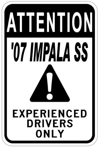 2007 07 CHEVY IMPALA SS Experienced Drivers Only Aluminum Caution Sign - 12 x 18 Inches