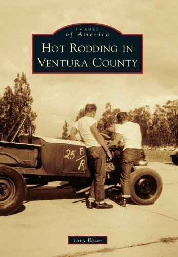 Hot Rodding in Ventura County (Images of America (Arcadia Publishing)) by Baker, Tony (2013)