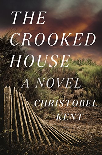 The Crooked House A Novel Kindle Edition By Christobel Kent