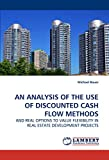 img - for AN ANALYSIS OF THE USE OF DISCOUNTED CASH FLOW METHODS: AND REAL OPTIONS TO VALUE FLEXIBILITY IN REAL ESTATE DEVELOPMENT PROJECTS book / textbook / text book