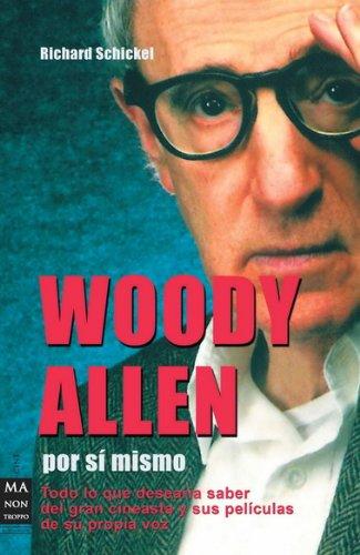 Descargar Libro Woody Allen Por Sí Mismo: Todo Lo Que Desearía Saber Sobre El Genial Cineasta Y Sus Películas De Su Propia Voz Richard Schickel