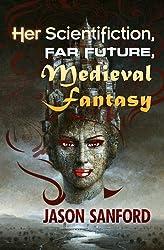 Her Scientifiction, Far Future, Medieval Fantasy