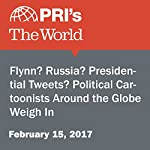 Flynn? Russia? Presidential Tweets? Political Cartoonists Around the Globe Weigh In | Carol Hills