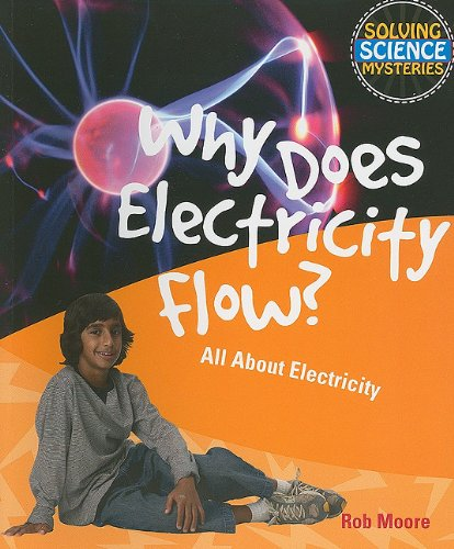 Why Does Electricity Flow?: All about Electricity (Solving Science Mysteries (Paperback))
